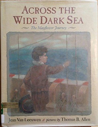 Across the Wide Dark Sea: The Mayflower Journey: Jean Van Leeuwen