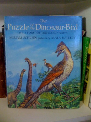 The Puzzle of the Dinosaur-bird: The Stor of Archaeopteryx: Schlein, Miriam