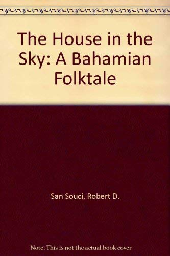 The House in the Sky: A Bahamian Folktale: San Souci, Robert D, and Clay, Wil (Illustrator)