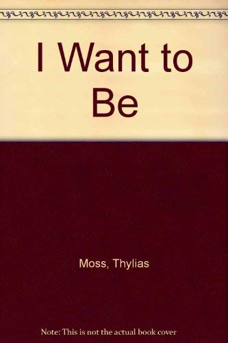 I Want to Be: Moss, Thylias