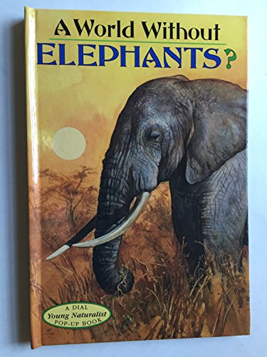 A World without Elephants? (Dial Young Naturalist Pop-Up Books): Joan Bowden