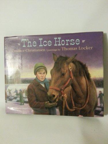 The Ice Horse: Christiansen, Candace. Illus. by Thomas Locker