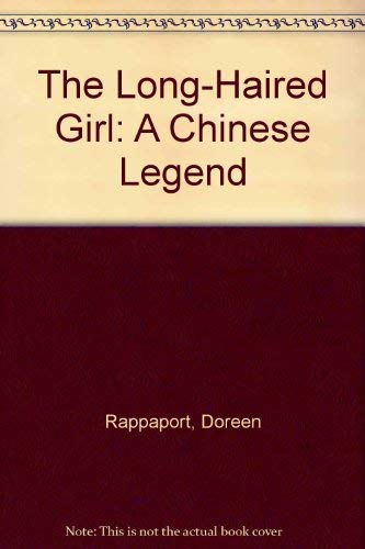 Long-Haired Girl: A Chinese Legend (0803714122) by Rappaport, Doreen