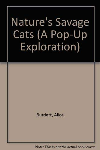 Nature's Savage Cats (A Pop-Up Exploration): A. Burdett