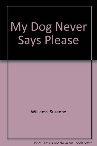 My Dog Never Says Please: Williams, Suzanne