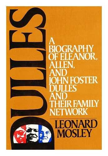 Dulles: A Biography of Eleanor, Allen, and John Foster Dulles and Their Family Network: Mosley, ...