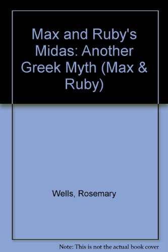 Max and Ruby's Midas: Another Greek Myth: Wells, Rosemary