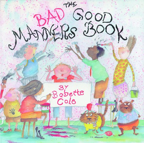 The Bad Good Manners Book (0803720068) by Babette Cole