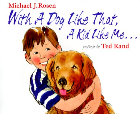 With a Dog Like That, A Kid Like Me (0803720599) by Rosen, Michael J.