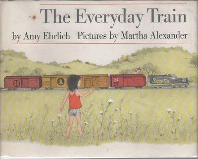 The Everyday Train: Ehrlich, Amy Alexander, Martha [ Illustrator ]