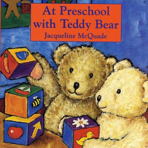 At Preschool with Teddy Bear (Teddy Bear Board Book): McQuade, Jacqueline
