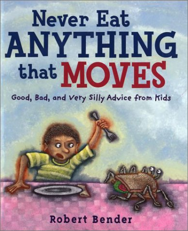 9780803726406: Never Eat Anything that Moves!: Good, Bad, and Very Silly Advice from Kids