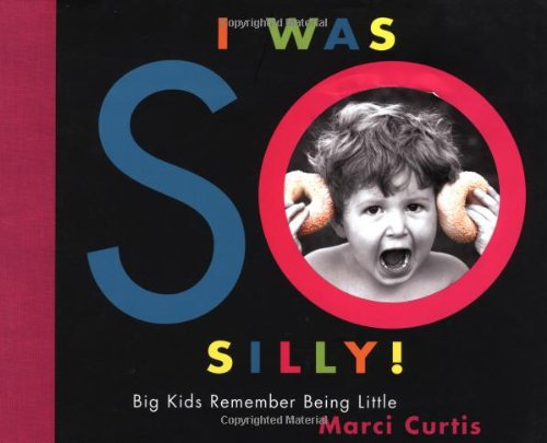 9780803726918: I Was So Silly: Big Kids Remember Being Little