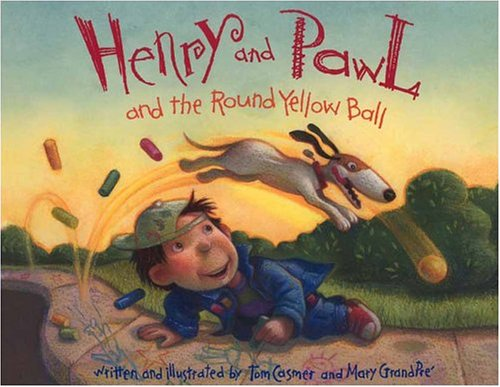 Henry and Pawl and the Round Yellow Ball (0803727844) by GrandPre, Mary; Casmer, Tom