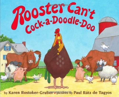 Rooster Can't Cock-a-Doodle-Doo: Rostoker-Gruber, Karen; Tagyos, Paul Ratz de