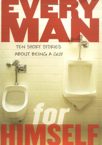 Every Man for Himself: Ten Original Stories About Being a Guy: Nancy Mercado