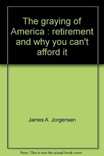 9780803729131: The Graying of America; Retirement and Why You Can't Afford It