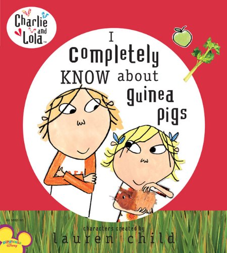 9780803732957: I Completely Know About Guinea Pigs (Charlie & Lola)