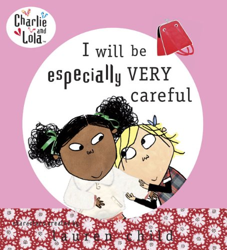 9780803733794: I Will Be Especially Very Careful (Charlie and Lola)