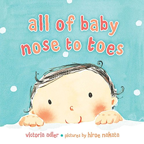 All of Baby, Nose to Toes: Adler, Victoria/ Nakata,