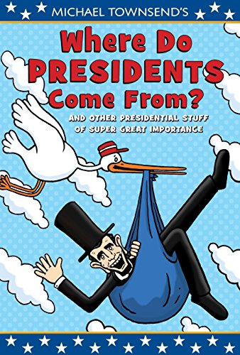 Where Do Presidents Come From?: And Other Presidential Stuff of Super Great Importance (0803737483) by Michael Townsend