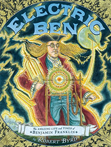 Electric Ben: The Amazing Life and Times of Benjamin Franklin: Byrd, Robert