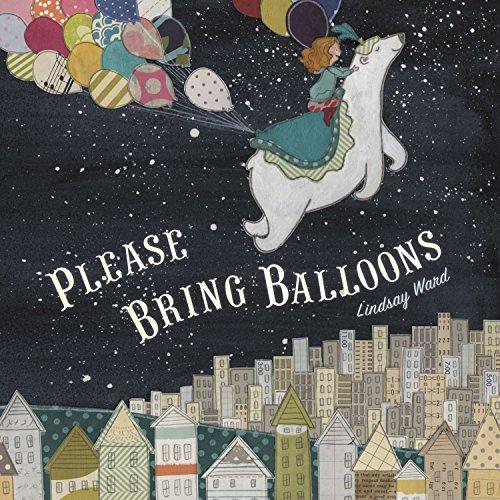Please Bring Balloons: Ward, Lindsay