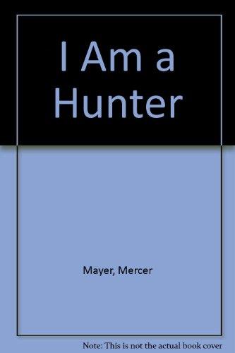 I Am a Hunter: Mercer Mayer