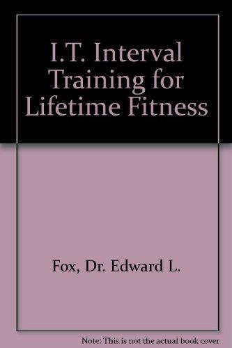 I.T.: Interval Training for Lifetime Fitness: Fox, Edward L