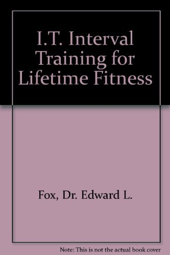 I.T.: Interval Training for Lifetime Fitness: Fox, Edward L.,