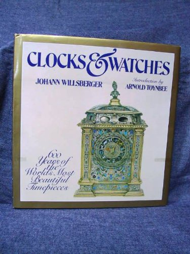 Clocks & Watches: Six Hundred Years Of The World's Most Beautiful Timepieces: Willsberger, ...