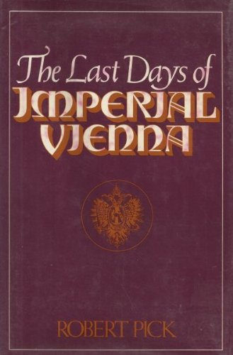 The last days of imperial Vienna: Pick, Robert