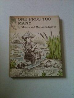 One frog too many: Mayer, Mercer; Mayer, Marianna.