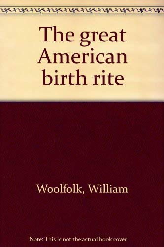 The great American birth rite (0803752326) by William Woolfolk