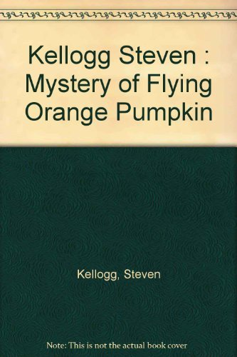 The Mystery of the Flying Orange Pumpkin: Kellogg, Steven
