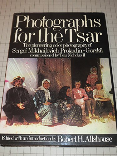 9780803769960: Photographs for the Tsar: The Pioneering Color Photography of Sergei Mikhailovich Prokudin-Gorskii Commissioned by Tsar Nicholas II