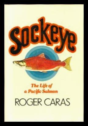 Sockeye: The Life of a Pacific Salmon Caras, Roger A