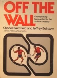 Off the Wall: Championship Racquetball for the: Charles Brumfield, Jeffrey