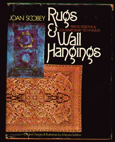 Rugs and Wall Hangings: Period Designs and Contemporary Techniques: Joan Scobey