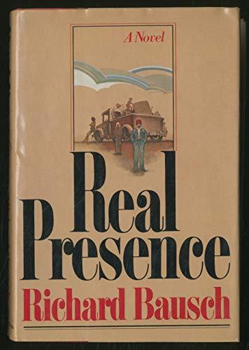 Real presence: A novel: Bausch, Richard