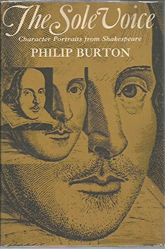 The Sole Voice: Character Portraits from Shakespeare: Burton, Philip