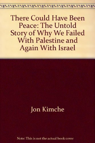 9780803787223: There Could Have Been Peace: The Untold Story of Why We Failed With Palestine and Again With Israel