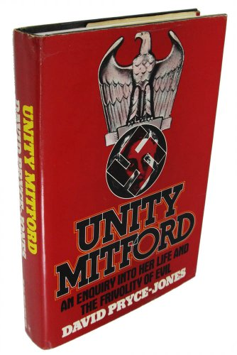 UNITY MITFORD. An Enquiry into Her Life and the Frivolity of Evil.