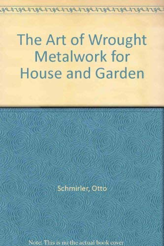 The Art of Wrought Metalwork for House and Garden (9780803800182) by Otto Schmirler