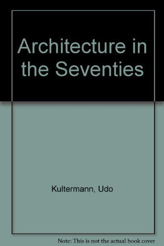 Architecture in the Seventies: Kultermann, Udo