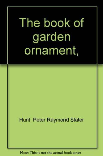 The book of garden ornament,: Peter Raymond Slater