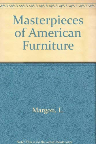 Masterpieces of American Furniture 1620-1840: Margon, Lester