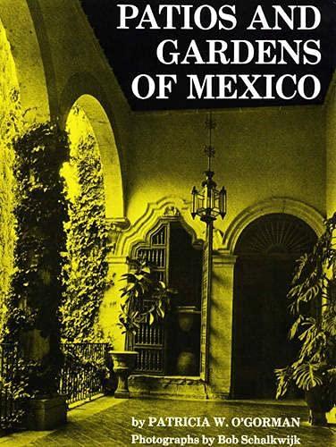 Patios and Gardens of Mexico: O'Gorman, Patricia W.