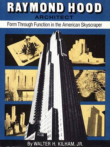 Raymond Hood, Architect; Form Through Function in the American Skyscraper: Kilham, Walter ...