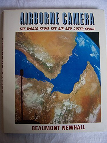 Airborne camera; : The World from the Air and Outer Space: Newhall, Beaumont